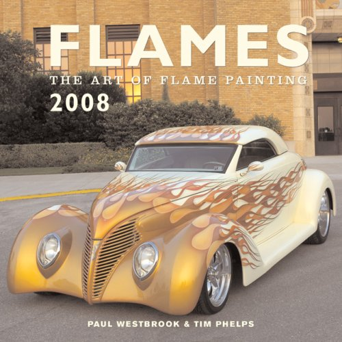 Flames 2008 Calendar: The Art of Flame Painting