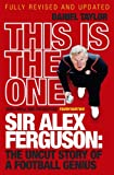 This is the One: Sir Alex Ferguson - The Uncut Story of a Football Genius