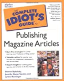 Complete Idiot's Guide to Publishing Magazine Articles
