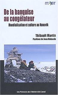 De la banquise au congélateur : Mondialisation et culture au Nunavik par Thibault Martin