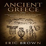 Ancient Greece: A Concise Overview of the Greek History and Mythology Including Classical Greece, Hellenistic Greece, Roman Greece and the Byzantine Empire: Ancient History, Book 2