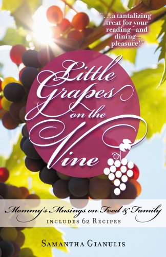 Little Grapes on the Vine: Mommy's Musings on Food & Family by Samantha Gianulis