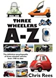 Three-Wheelers A-Z: The Definitive Encyclopaedia of Three-wheeled Vehicles from 1940 to Date