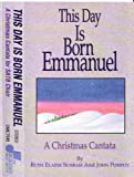This Day Is Born Emmanuel: A Christmas Cantata for SATB Choir