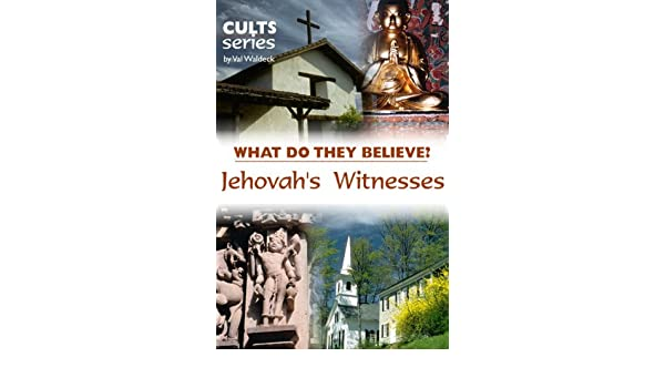 Jehovahs Witnesses: What Do They Believe? (Cults and Isms Book 6)