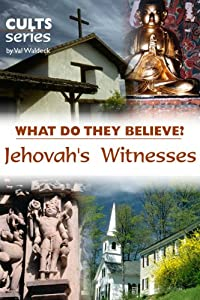 Jehovah's Witnesses: What Do They Believe? (Cults and Isms Book 6)