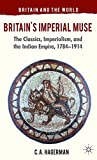 Britain's Imperial Muse: The Classics, Imperialism, and the Indian Empire, 1784-1914 (Britain and the World)