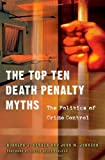 The Top Ten Death Penalty Myths, Rudolph J. Gerber and John M. Johnson, 0275997804