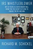 IRS Whistleblower: My 33 years as an IRS Insider will show you the secrets of how to engage the IRS and win.