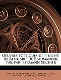 Oeuvres Poétiques de Philippe de Remi, Sire de Beaumanoir, Pub Par Hermann Suchier, Hermann Suchier, 1178296245