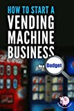 How to Start a Vending Machine Business on a Budget: Discover the easy and effective way to success in a profitable vending machine business - WITHOUT large start-up costs or lengthy learning curves!