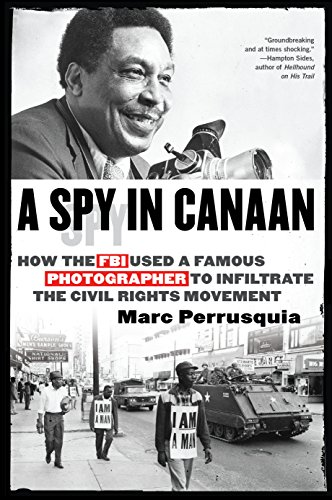 Pdf Photography A Spy in Canaan: How the FBI Used a Famous Photographer to Infiltrate the Civil Rights Movement