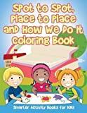 Spot to Spot, Place to Place and How We Do It Coloring Book