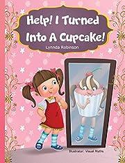 Help! I Turned Into A Cupcake!
