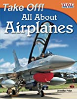 Take Off! All About Airplanes – Easy-to-Read Fact-Filled Airplane Book for Children Who Love Learning About Aviation (TIME FOR KIDS® Nonfiction Readers)