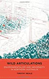 img - for Wild Articulations: Environmentalism and Indigeneity in Northern Australia book / textbook / text book