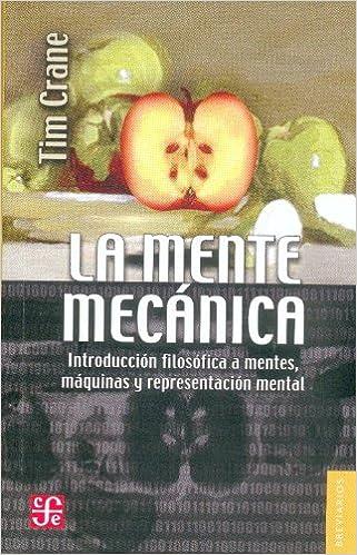 La mente mecánica. Introducción filosófica a mentes, máquinas y representación mental (Breviarios) (Spanish Edition): Crane Tim: 9789681683511: Amazon.com: ...