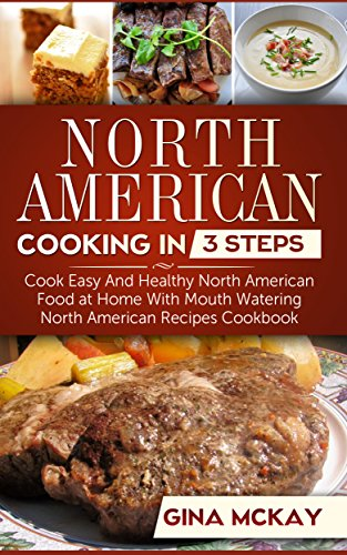 North american cooking in 3 steps cook easy and healthy north north american cooking in 3 steps cook easy and healthy north american food at home forumfinder Choice Image