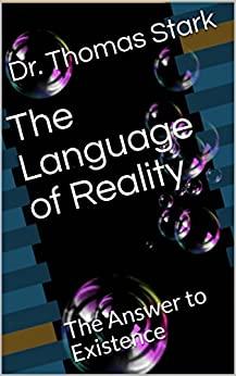 The Language of Reality: The Answer to Existence (The Truth Series Book 4) by [Stark, Dr. Thomas]