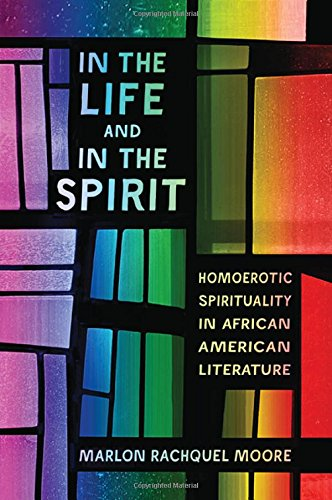 Search : In the Life and in the Spirit: Homoerotic Spirituality in African American Literature