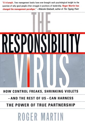 The Responsibility Virus: How Control Freaks, Shrinking Violets--and the Rest of Us--Can Harness the Power of True Partnership pdf