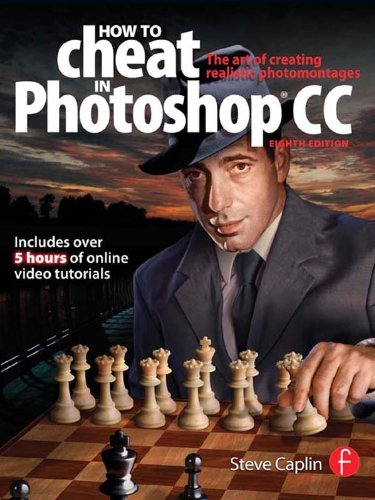Download How To Cheat In Photoshop CC: The art of creating realistic photomontages Pdf