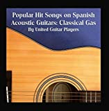 Popular Hit Songs on Spanish Acoustic Guitars: Classical Gas