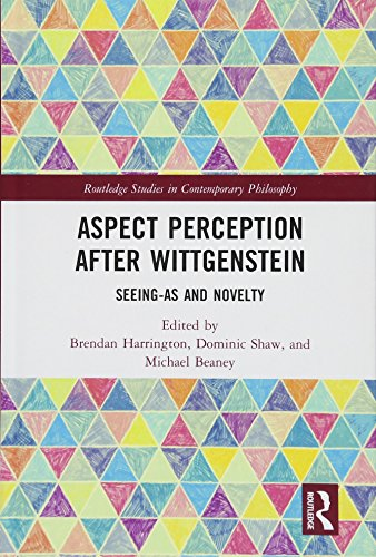 Aspect Perception after Wittgenstein: Seeing-As and Novelty (Routledge Studies in Contemporary Philosophy)