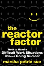 The Reactor Factor: How to Handle Difficult Work Situations Without Going Nuclear