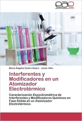 Interferentes y Modificadores en un Atomizador Electrotérmico: Caracterización Espectrométrica de Interferentes y Modificadores Químicos en Fase .
