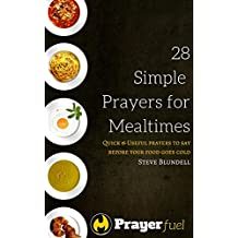 28 Simple Prayers for Mealtimes: Quick & Useful Prayers to Say Before Your Food Goes Cold