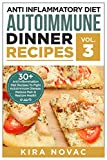 Anti Inflammatory Diet: Autoimmune Dinner Recipes: 30+ Anti Inflammation Diet Recipes To Fight Autoimmune Disease, Reduce Pain And Restore Health (Autoimmune … Disease, Anti-Inflammatory Diet, Cookbook)