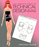 Complete Book of Technical Design for Technical and Fashion Designers, the Plus DVD, Beard, Deborah, 0133513076