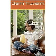Due Storie Per Bambini: Storie Per Bambini Senza Violenza O Magia (Italian Edition)