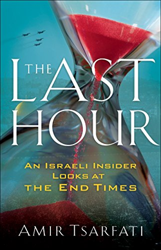 The Last Hour: An Israeli Insider Looks at the End Times by [Tsarfati, Amir]