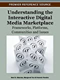 Understanding the Interactive Digital Media Marketplace : Frameworks, Platforms, Communities and Issues, Sharma, Ravi and Tan, Margaret, 1613501471