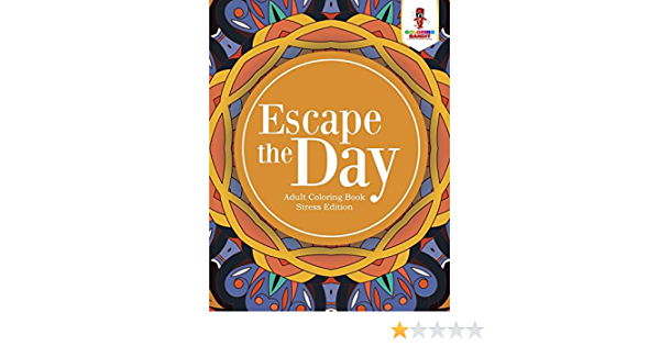 Escape The Day Adult Coloring Book Stress Edition Bandit Coloring 9780228204619 Amazon Com Books