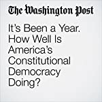 It's Been a Year. How Well Is America's Constitutional Democracy Doing? | Daniel W. Drezner