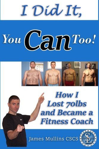 I Did It, You Can Too!: How I Lost 70lbs and Became A Fitness Coach