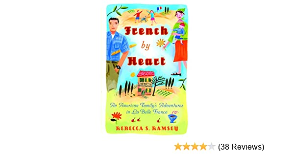 French By Heart An American Family S Adventures In La Belle