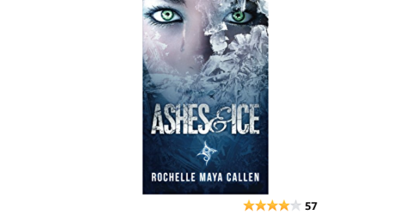 Ashes And Ice Ashes And Ice 1 By Rochelle Maya Callen