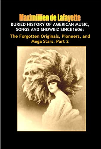 Download Buried History of American Music, Songs and Showbiz Since1606: The Forgotten Originals, Pioneers, and Mega Stars. Part 2. (America's Musical Heritage and Treasures) PDF, azw (Kindle), ePub