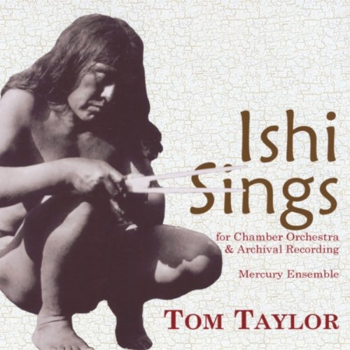 (T. Taylor: Ishi Sings for Chamber Orchestra & Archival Recording)