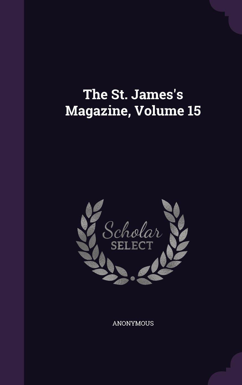 Download The St. James's Magazine, Volume 15 PDF