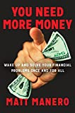 img - for You Need More Money: Wake Up and Solve Your Financial Problems Once And For All book / textbook / text book
