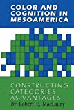 Color and Cognition in Mesoamerica, Robert E. MacLaury, 0292729553