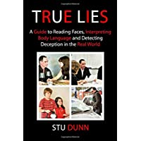 True Lies: A Guide to Reading Faces, Interpreting Body Language and Detecting Deception in the Real World