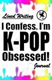 I Confess. I'm K-POP Obsessed!: Blank Lined Writing Journal, K-POP themed, 106 Pages, 5.5x8.5 (Volume 2)