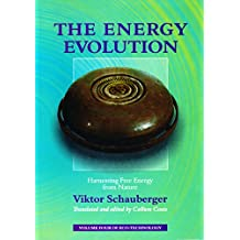 The Energy Evolution – Harnessing Free Energy from Nature: Volume 4 of Renowned Environmentalist Viktor Schauberger's Eco-Technology Series