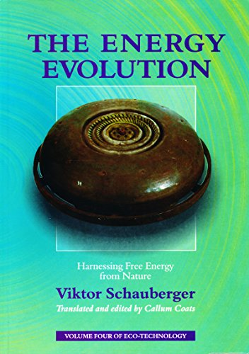 Power Conservation Device - The Energy Evolution - Harnessing Free Energy from Nature: Volume 4 of Renowned Environmentalist Viktor Schauberger's Eco-Technology Series (Ecotechnology)